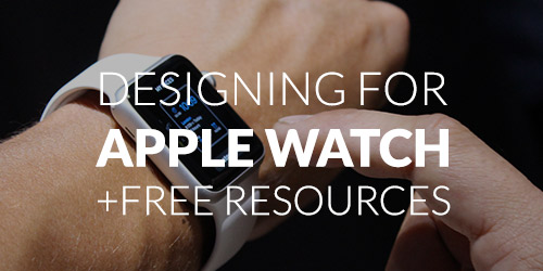 Designing for Apple Watch Plus Free Sketch and PSD Resources