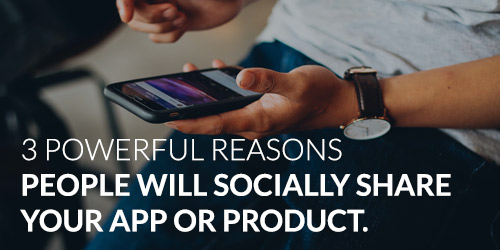 3-powerful-reasons-people-socially-share-an-app